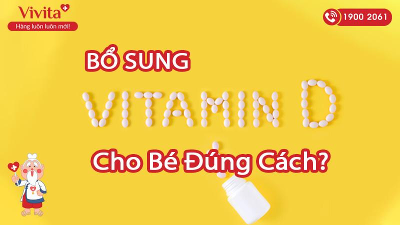 Bổ sung vitamin d cho bé đúng cách
