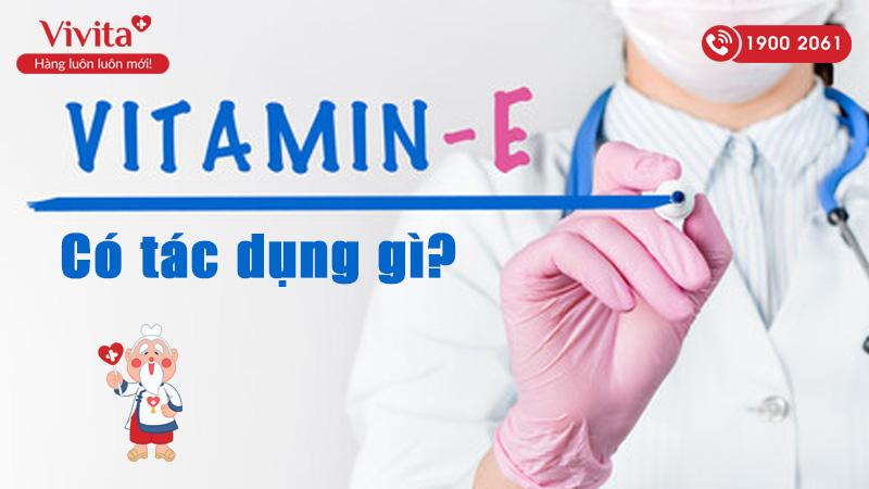 vitamin e co tac dung gi