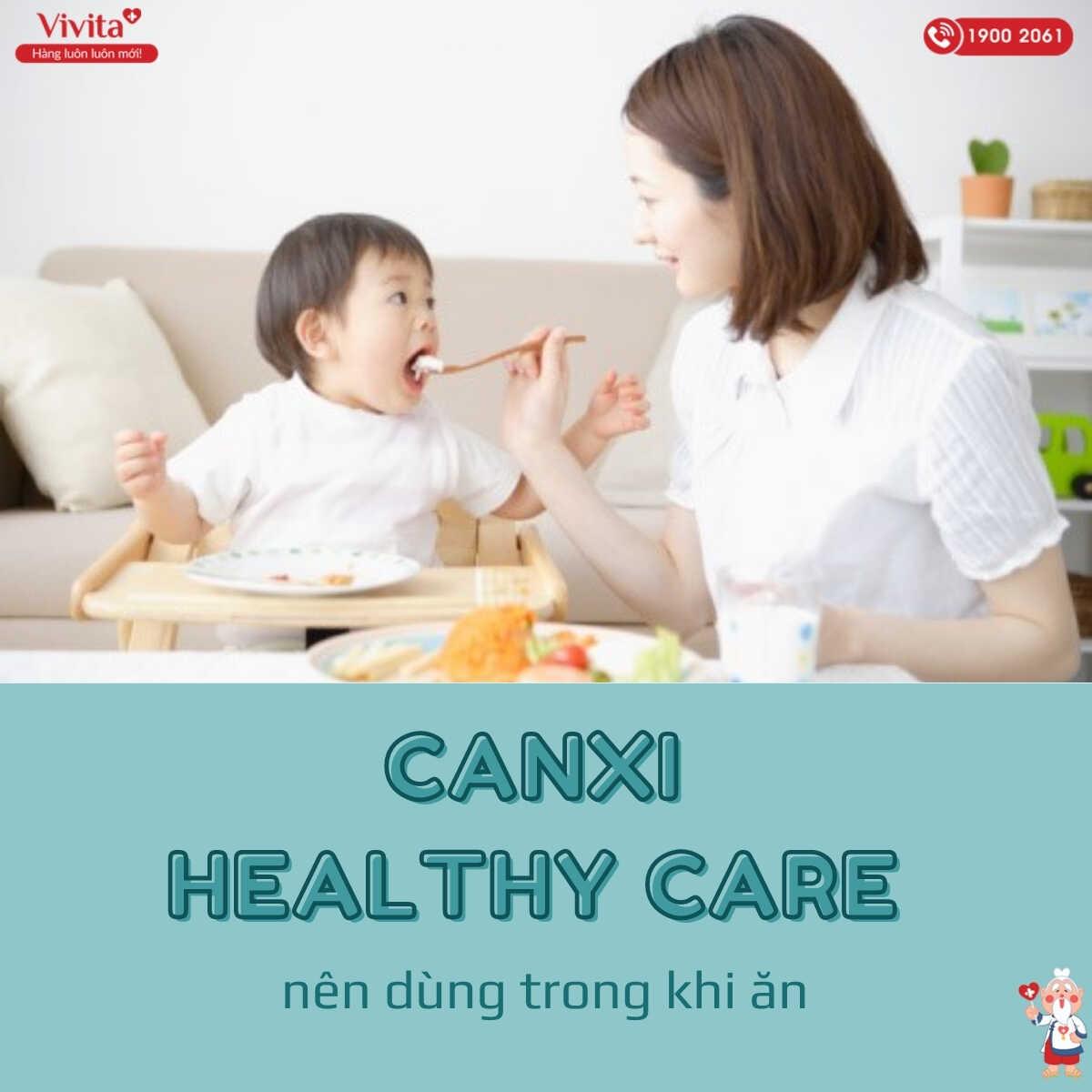 Nên uống Canxi Healthy Care trong bữa ăn để có hiệu quả tốt nhất.