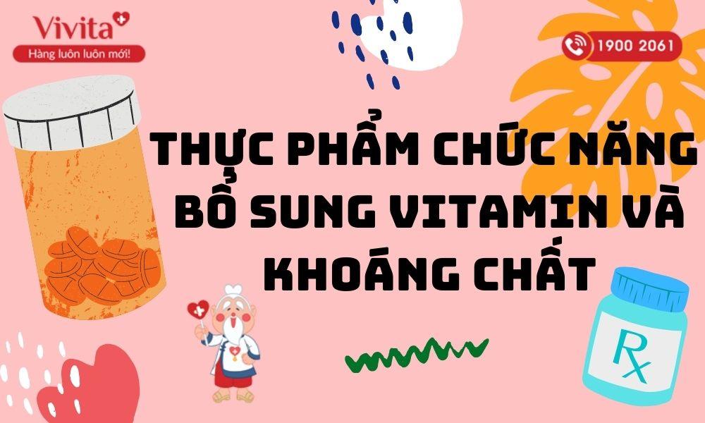 Top 7 Thực Phẩm Chức Năng Bổ Sung Vitamin Và Khoáng Chất Không Nên Bỏ Qua